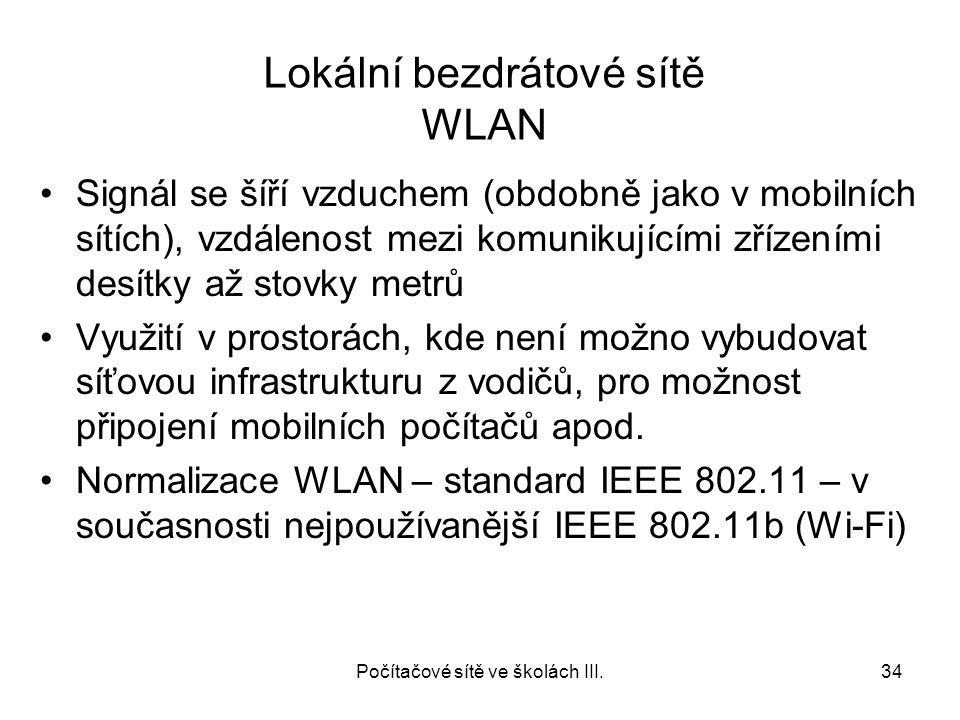 Lokální bezdrátové sítě WLAN Počítačové sítě ve školách III.34 Signál se šíří vzduchem (obdobně jako v mobilních sítích), vzdálenost mezi komunikující