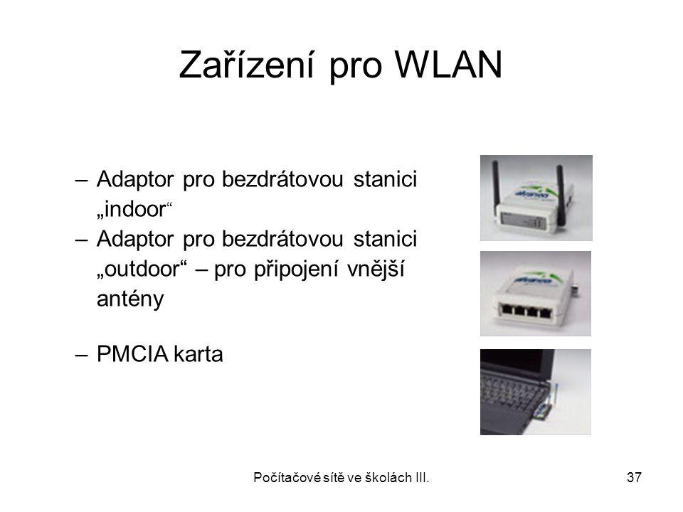 """Zařízení pro WLAN Počítačové sítě ve školách III.37 –Adaptor pro bezdrátovou stanici """"indoor """" –Adaptor pro bezdrátovou stanici """"outdoor"""" – pro připoj"""