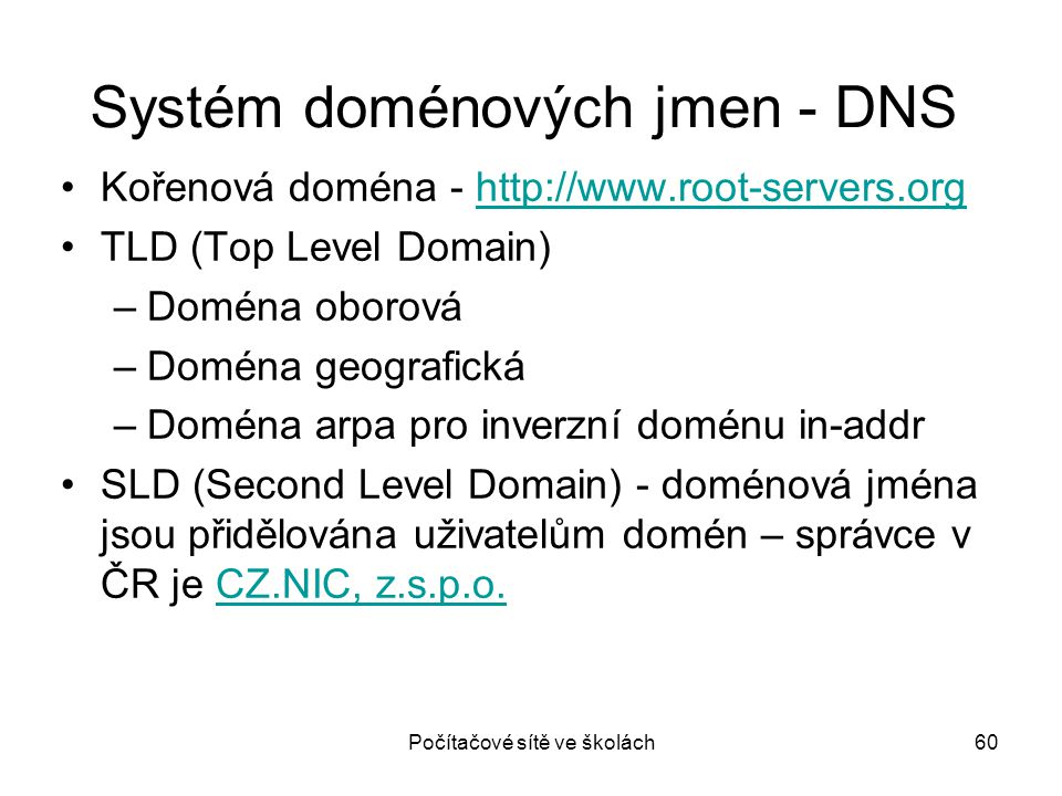 Počítačové sítě ve školách60 Systém doménových jmen - DNS Kořenová doména - http://www.root-servers.orghttp://www.root-servers.org TLD (Top Level Doma