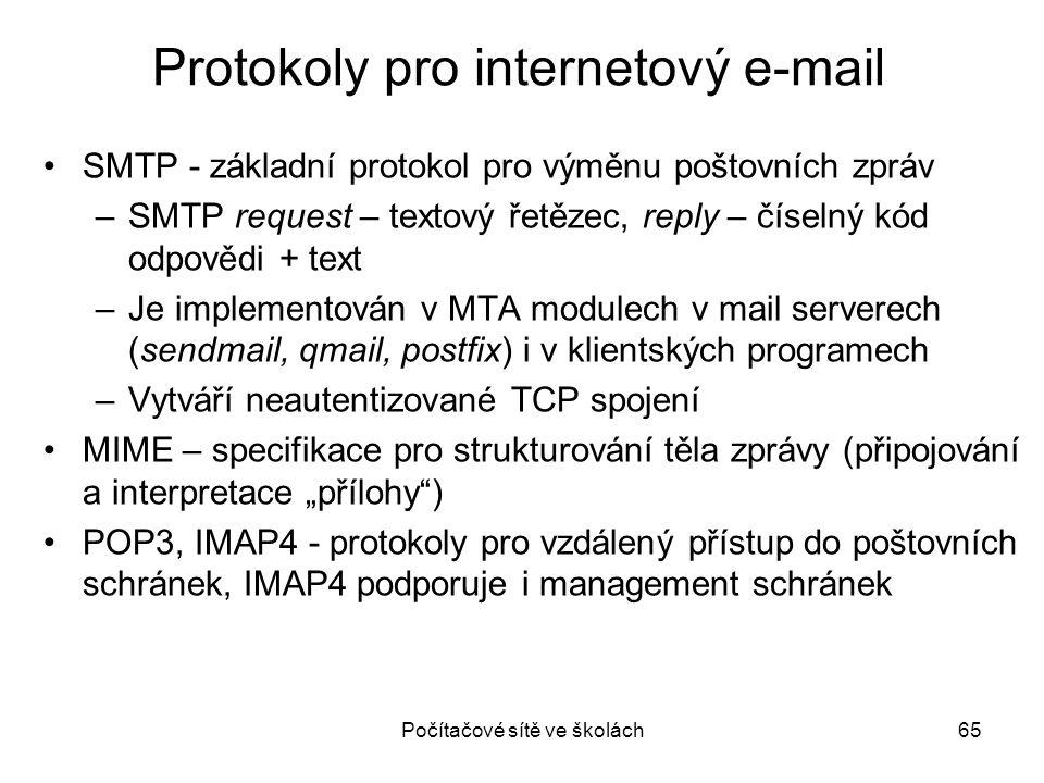 Počítačové sítě ve školách65 Protokoly pro internetový e-mail SMTP - základní protokol pro výměnu poštovních zpráv –SMTP request – textový řetězec, re