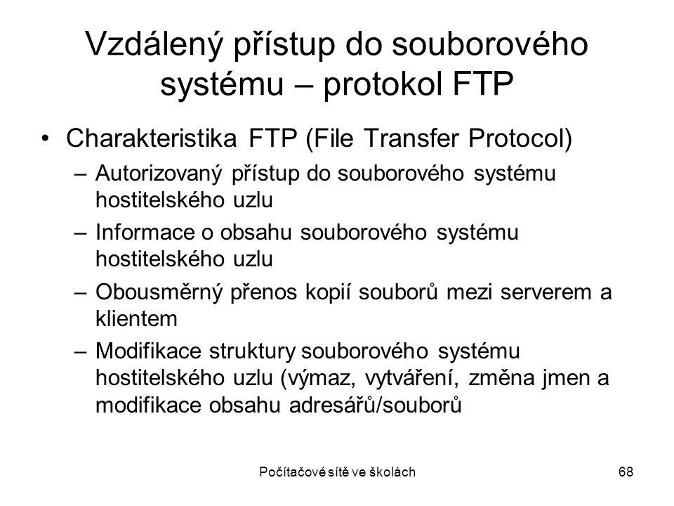 Počítačové sítě ve školách68 Vzdálený přístup do souborového systému – protokol FTP Charakteristika FTP (File Transfer Protocol) –Autorizovaný přístup