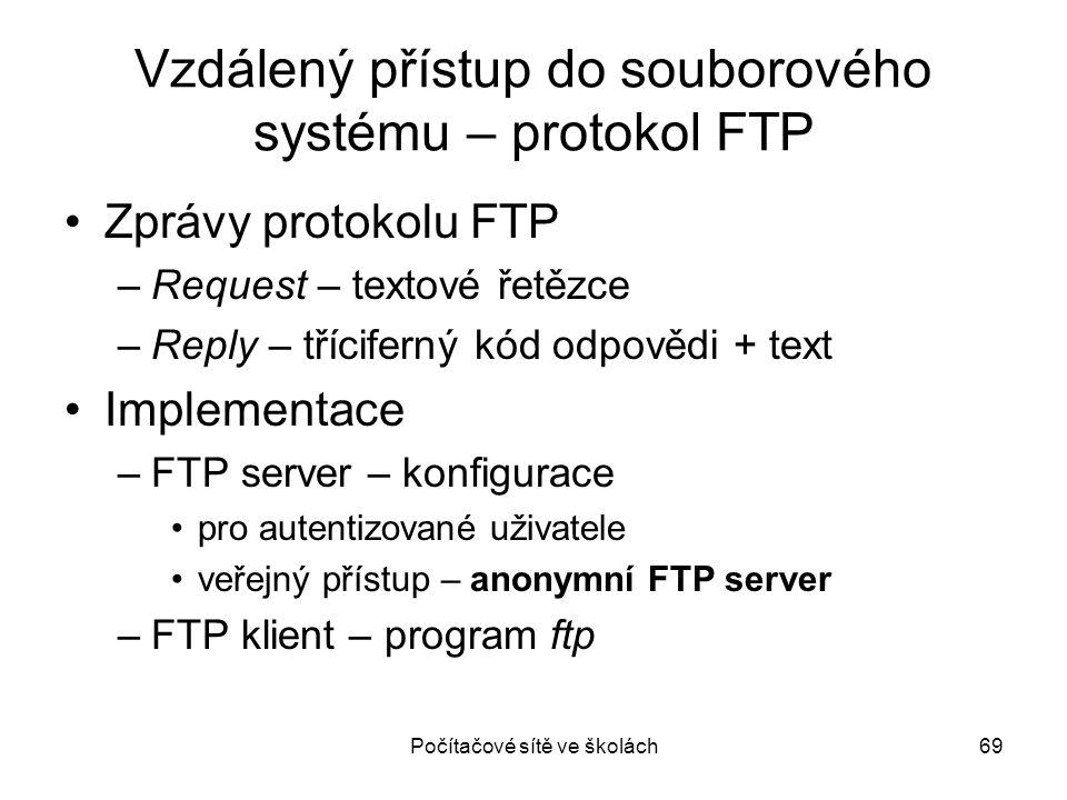 Počítačové sítě ve školách69 Vzdálený přístup do souborového systému – protokol FTP Zprávy protokolu FTP –Request – textové řetězce –Reply – třícifern