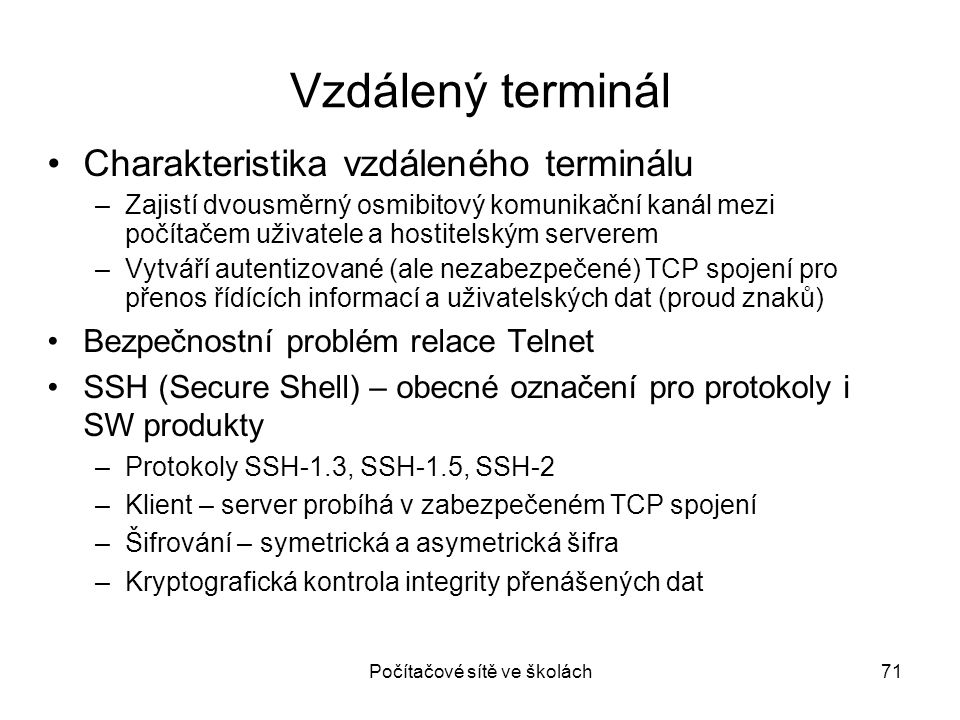 Počítačové sítě ve školách71 Vzdálený terminál Charakteristika vzdáleného terminálu –Zajistí dvousměrný osmibitový komunikační kanál mezi počítačem už