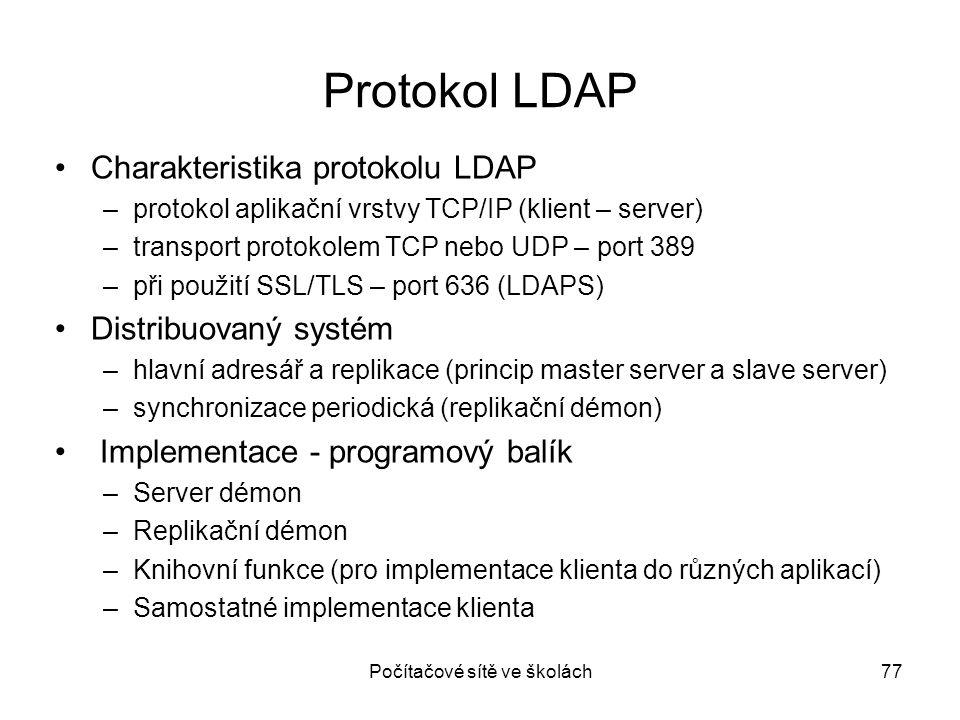 Počítačové sítě ve školách77 Protokol LDAP Charakteristika protokolu LDAP –protokol aplikační vrstvy TCP/IP (klient – server) –transport protokolem TC