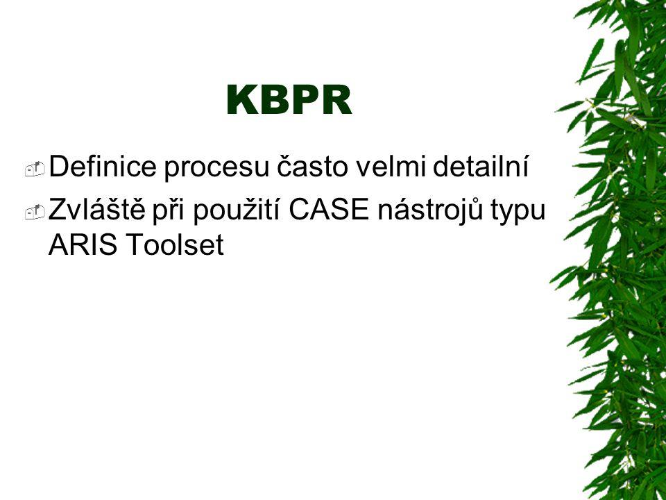 KBPR  Definice procesu často velmi detailní  Zvláště při použití CASE nástrojů typu ARIS Toolset