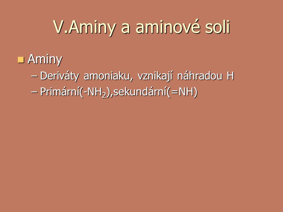 V.Aminy a aminové soli Aminy Aminy –Deriváty amoniaku, vznikají náhradou H –Primární(-NH 2 ),sekundární(=NH)
