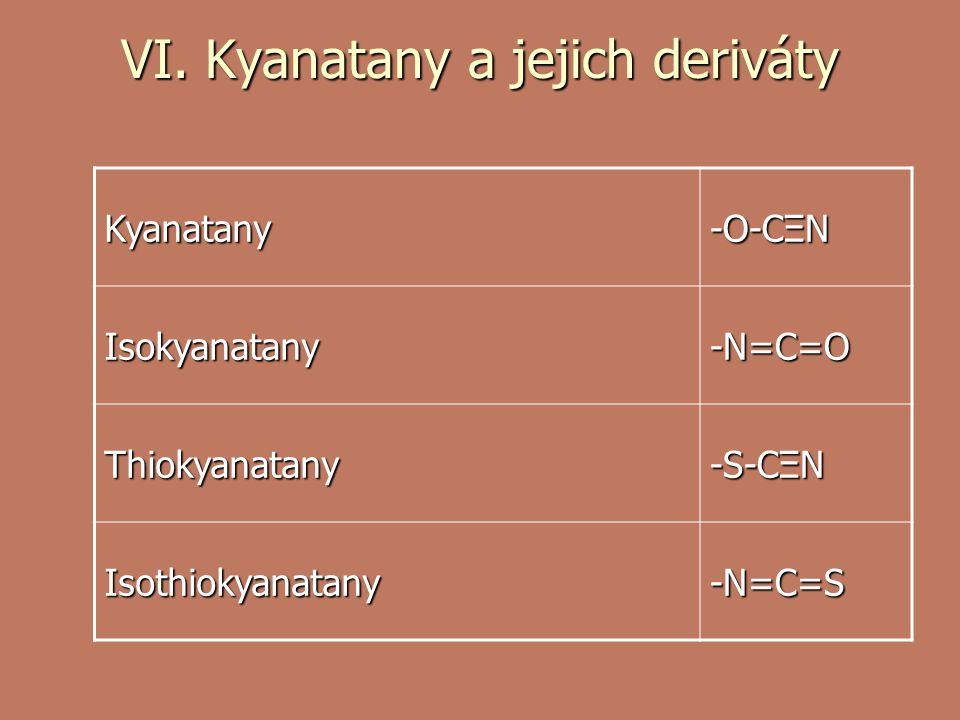 VI. Kyanatany a jejich deriváty Kyanatany-O-CΞN Isokyanatany-N=C=O Thiokyanatany-S-CΞN Isothiokyanatany-N=C=S