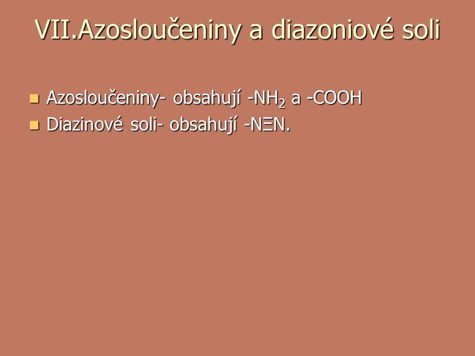 VII.Azosloučeniny a diazoniové soli Azosloučeniny- obsahují -NH 2 a -COOH Azosloučeniny- obsahují -NH 2 a -COOH Diazinové soli- obsahují -NΞN.
