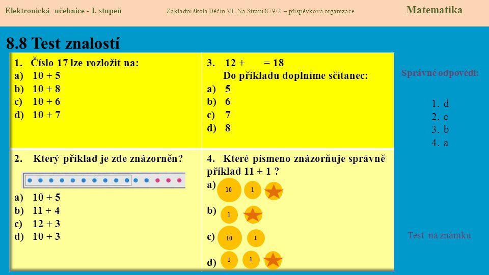 8.8 Test znalostí Správné odpovědi: 1.d 2.c 3.b 4.a Test na známku Elektronická učebnice - I. stupeň Základní škola Děčín VI, Na Stráni 879/2 – příspě