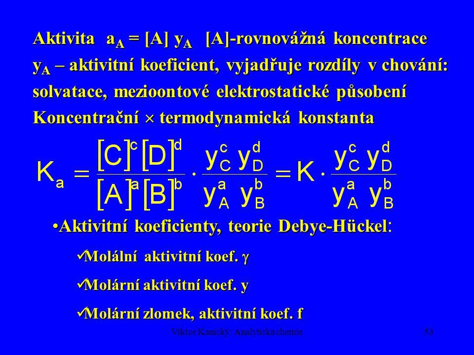 Viktor Kanický: Analytická chemie52 aA + bB  cC + dD Termodynamická rovnovážná konstanta Standardní termodynamické veličiny  G ,  H ,  S   G 