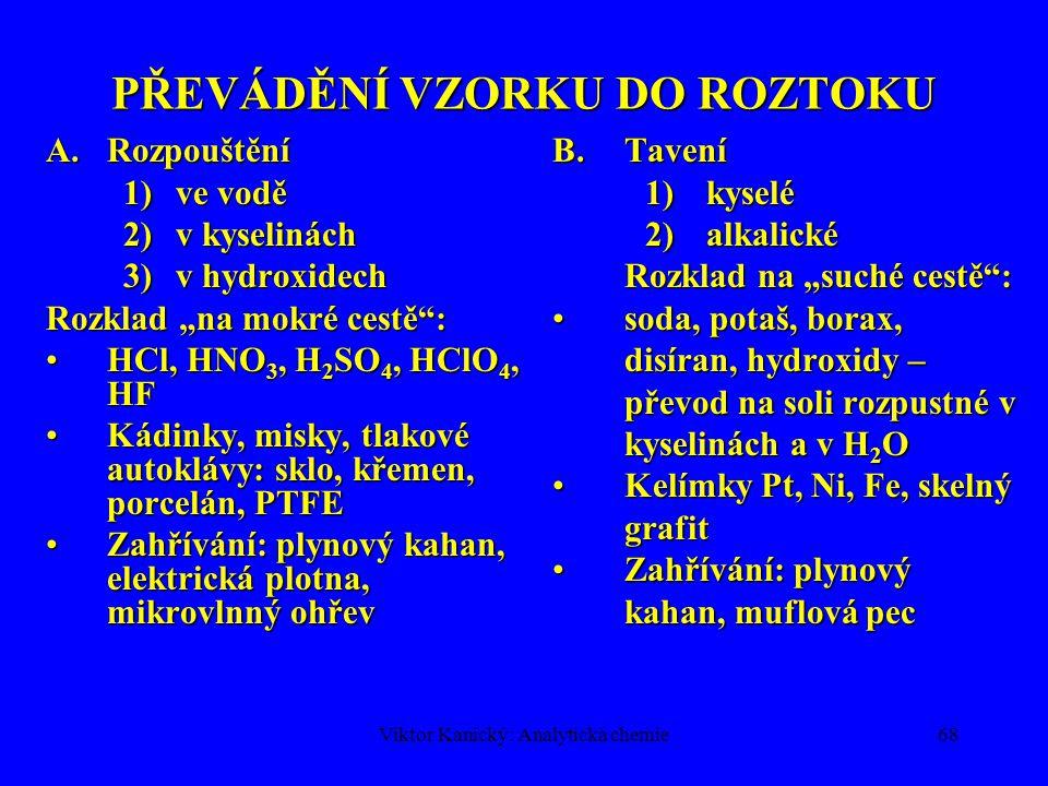 Viktor Kanický: Analytická chemie67 OXIDAČNĚ-REDUKČNÍ ROVNOVÁHY Oxidoredukční děje – koná se elektrická práce  protolytické a komplexotvorné rovnováh