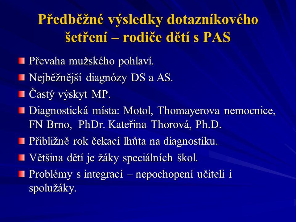 Předběžné výsledky dotazníkového šetření – rodiče dětí s PAS Převaha mužského pohlaví. Nejběžnější diagnózy DS a AS. Častý výskyt MP. Diagnostická mís