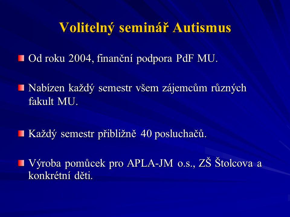 Volitelný seminář Autismus Od roku 2004, finanční podpora PdF MU. Nabízen každý semestr všem zájemcům různých fakult MU. Každý semestr přibližně 40 po