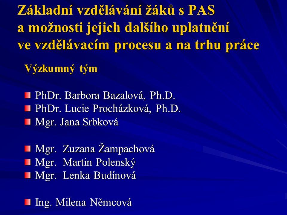 Základní vzdělávání žáků s PAS a možnosti jejich dalšího uplatnění ve vzdělávacím procesu a na trhu práce Výzkumný tým PhDr. Barbora Bazalová, Ph.D. P