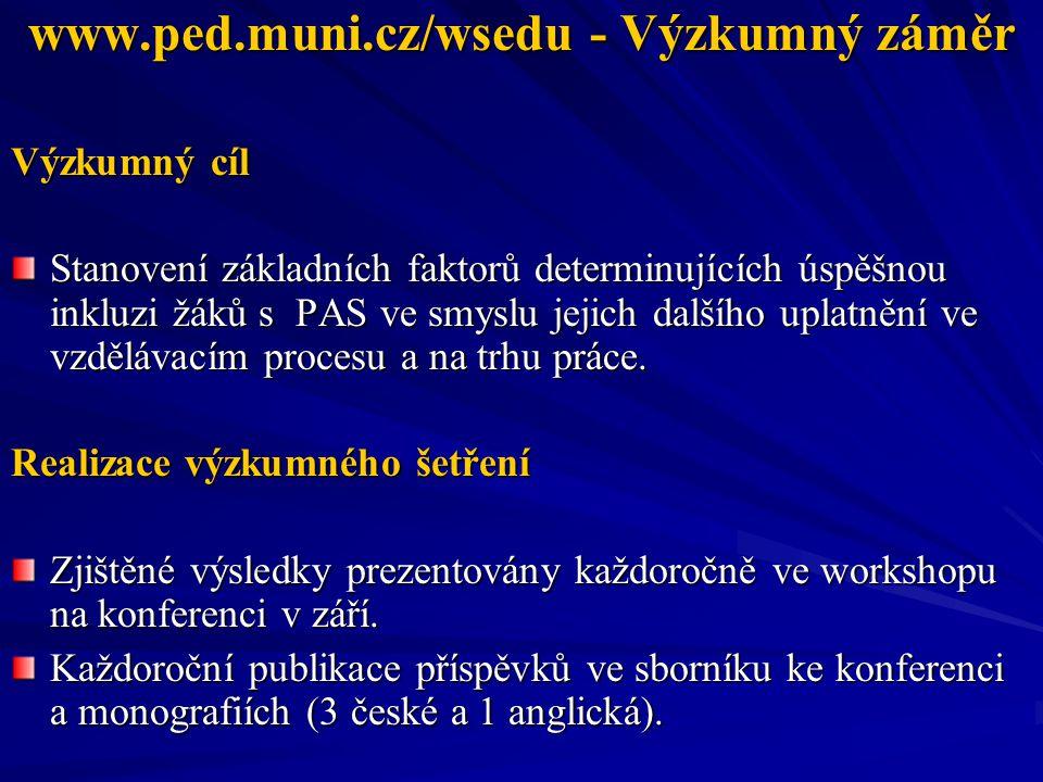 www.ped.muni.cz/wsedu - Výzkumný záměr Výzkumný cíl Stanovení základních faktorů determinujících úspěšnou inkluzi žáků s PAS ve smyslu jejich dalšího