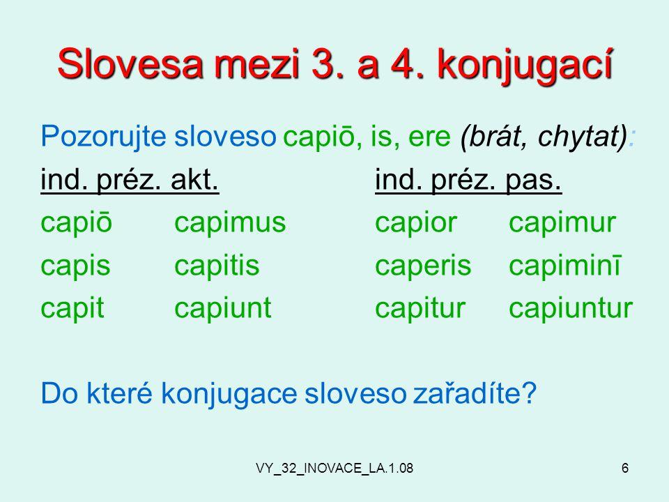 VY_32_INOVACE_LA.1.087 Slovesa mezi 3.a 4. konjugací Další tvary těchto sloves: inf.