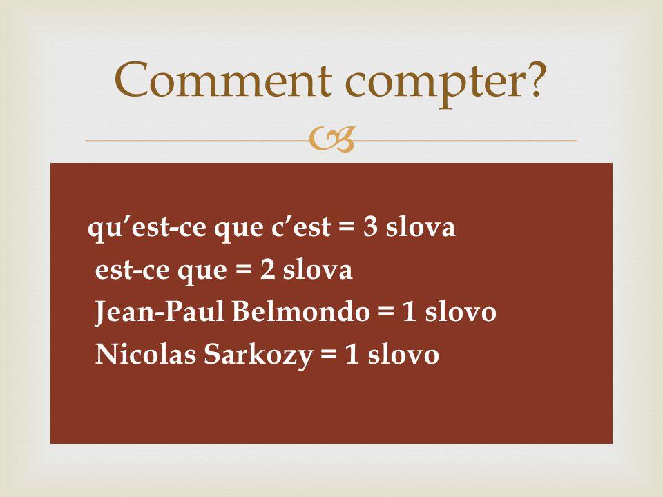   qu'est-ce que c'est = 3 slova  est-ce que = 2 slova  Jean-Paul Belmondo = 1 slovo  Nicolas Sarkozy = 1 slovo Comment compter
