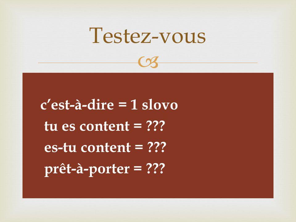   c'est-à-dire = 1 slovo  tu es content = .  es-tu content = .