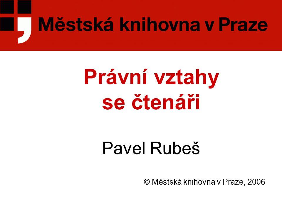 Právní vztahy se čtenáři Pavel Rubeš © Městská knihovna v Praze, 2006