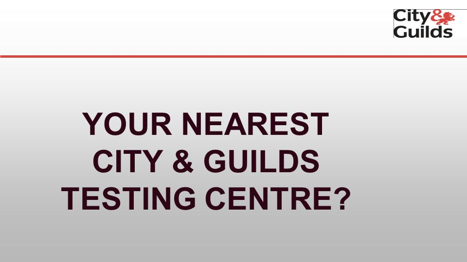 11 YOUR NEAREST CITY & GUILDS TESTING CENTRE