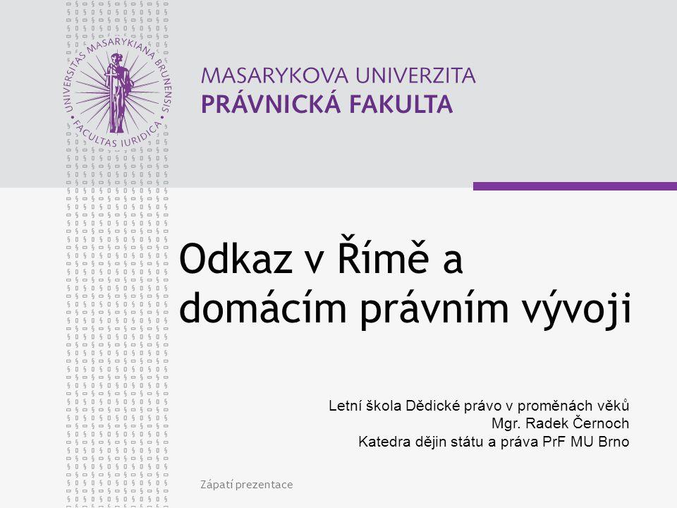 www.law.muni.cz Zápatí prezentace2 Odkaz v Římě a domácím právním vývoji 1) Řím 2) AGBG 3) 1.
