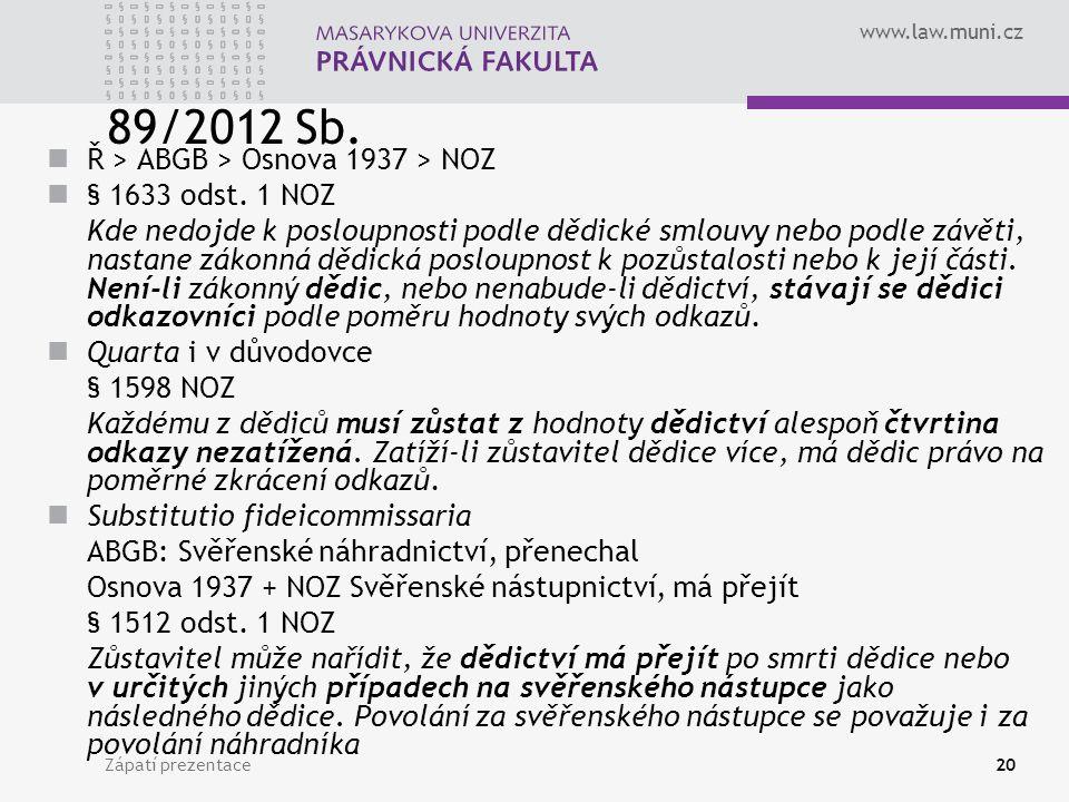 www.law.muni.cz Zápatí prezentace20 89/2012 Sb. Ř > ABGB > Osnova 1937 > NOZ § 1633 odst. 1 NOZ Kde nedojde k posloupnosti podle dědické smlouvy nebo