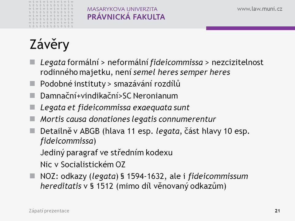 www.law.muni.cz Zápatí prezentace21 Závěry Legata formální > neformální fideicommissa > nezcizitelnost rodinného majetku, není semel heres semper here