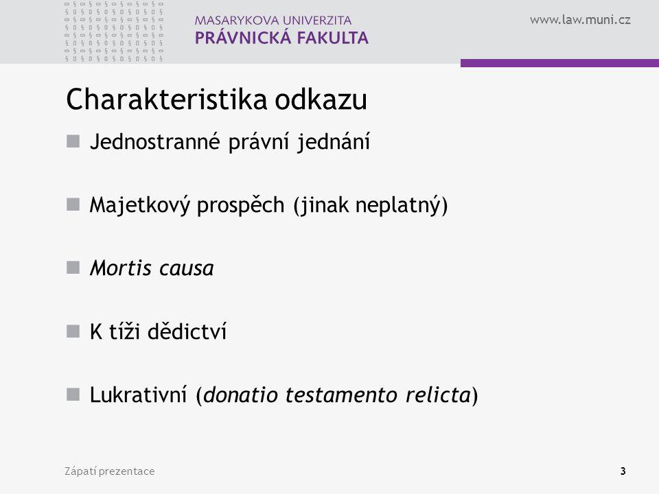 www.law.muni.cz Zápatí prezentace3 Charakteristika odkazu Jednostranné právní jednání Majetkový prospěch (jinak neplatný) Mortis causa K tíži dědictví