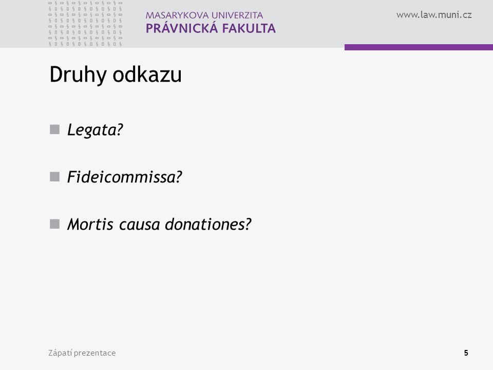 www.law.muni.cz Zápatí prezentace6 Mortis causa donatio.