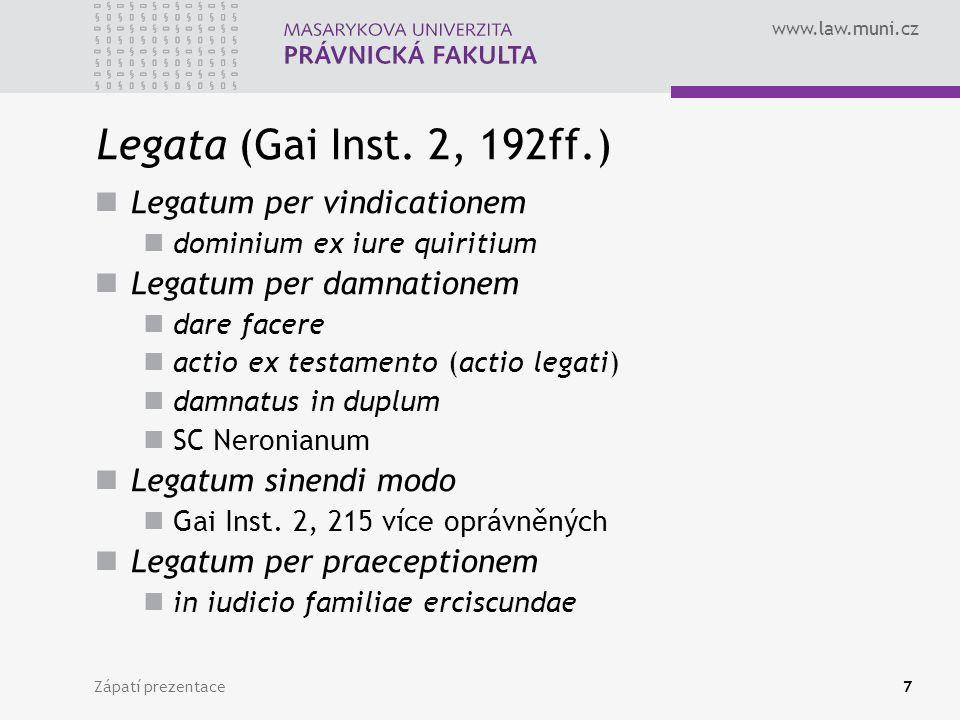 www.law.muni.cz Zápatí prezentace7 Legata (Gai Inst. 2, 192ff.) Legatum per vindicationem dominium ex iure quiritium Legatum per damnationem dare face