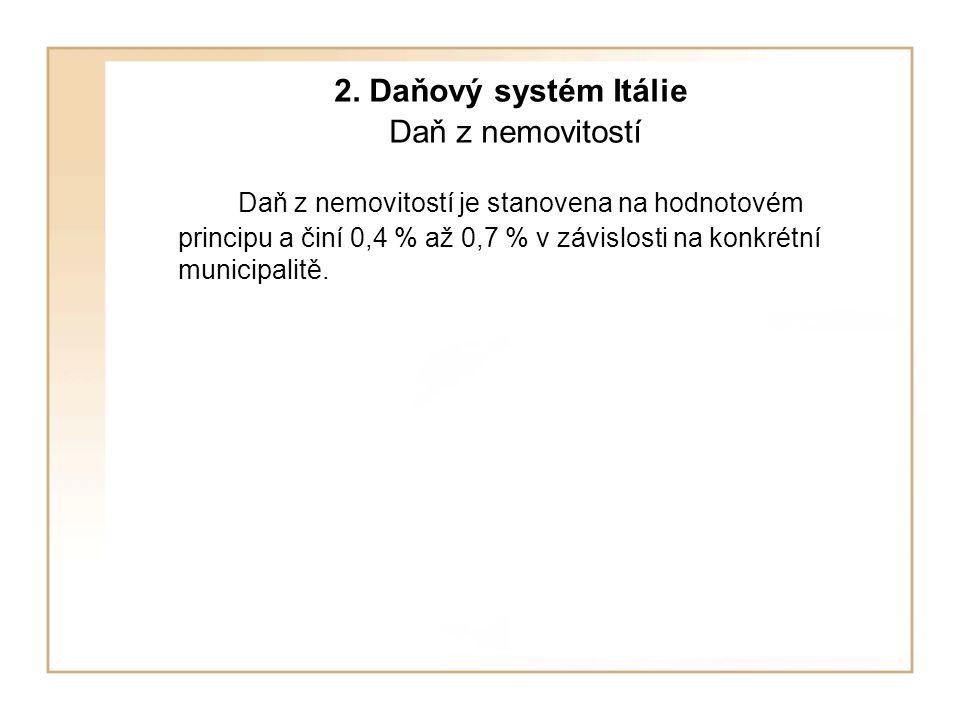 2. Daňový systém Itálie Daň z nemovitostí Daň z nemovitostí je stanovena na hodnotovém principu a činí 0,4 % až 0,7 % v závislosti na konkrétní munici
