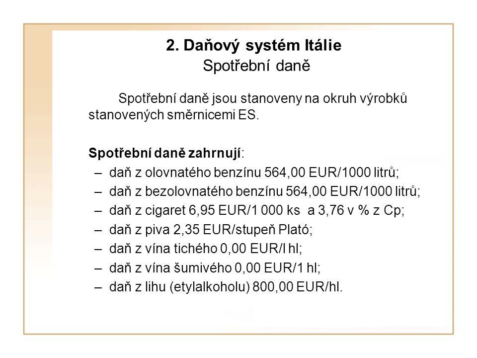 2. Daňový systém Itálie Spotřební daně Spotřební daně jsou stanoveny na okruh výrobků stanovených směrnicemi ES. Spotřební daně zahrnují: –daň z olovn