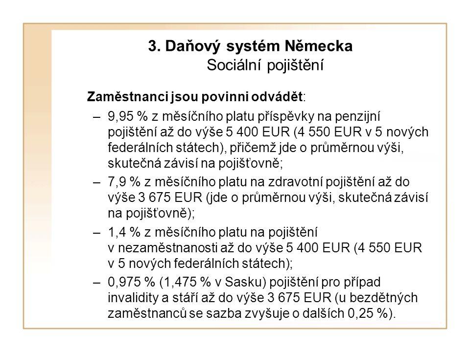 3. Daňový systém Německa Sociální pojištění Zaměstnanci jsou povinni odvádět: –9,95 % z měsíčního platu příspěvky na penzijní pojištění až do výše 5 4