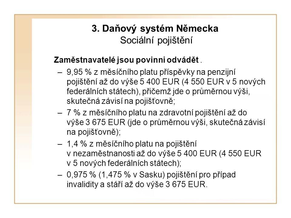 3.Daňový systém Německa Sociální pojištění Zaměstnavatelé jsou povinni odvádět.