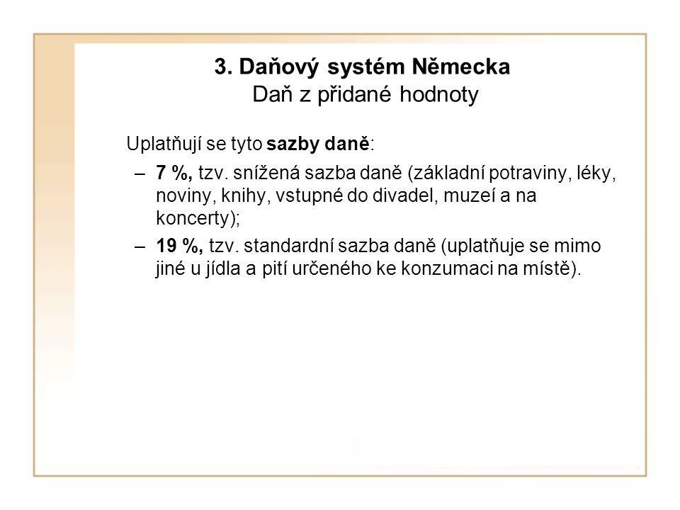 3. Daňový systém Německa Daň z přidané hodnoty Uplatňují se tyto sazby daně: –7 %, tzv. snížená sazba daně (základní potraviny, léky, noviny, knihy, v