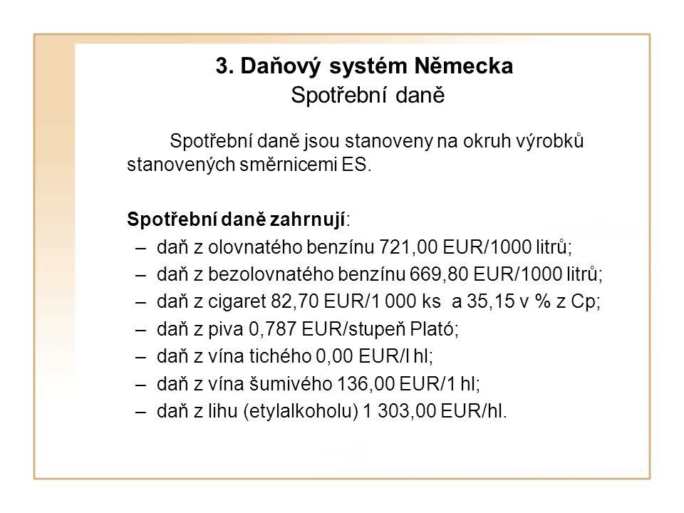 3. Daňový systém Německa Spotřební daně Spotřební daně jsou stanoveny na okruh výrobků stanovených směrnicemi ES. Spotřební daně zahrnují: –daň z olov