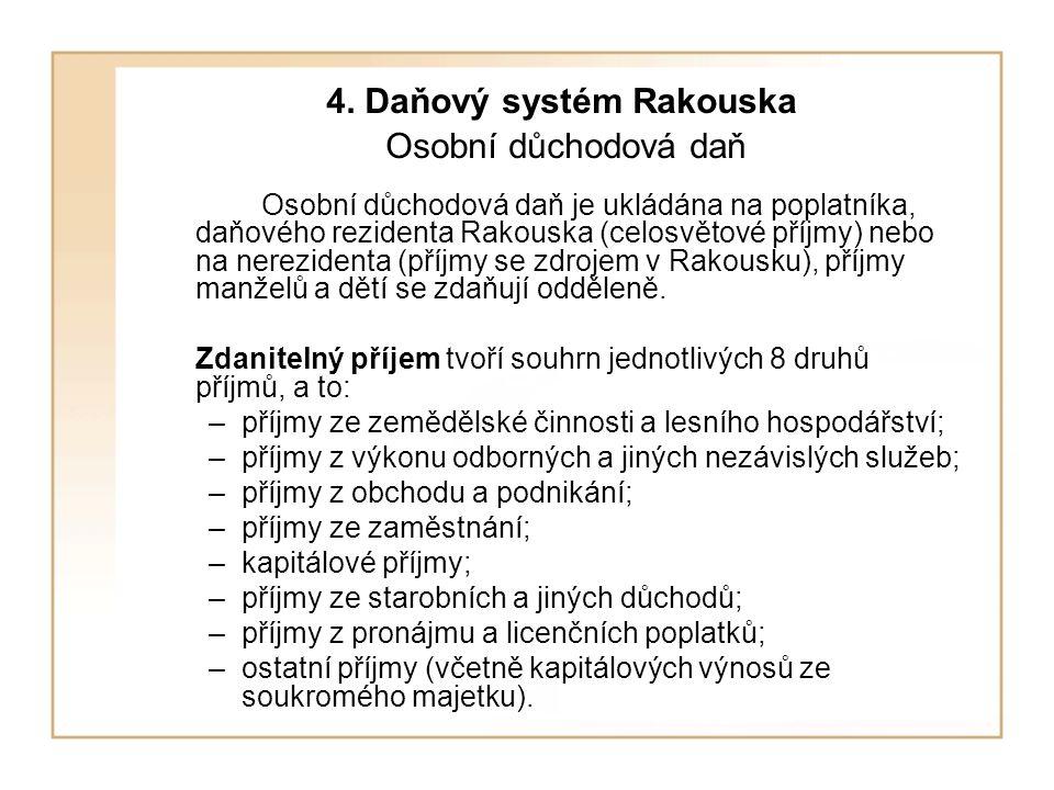 4. Daňový systém Rakouska Osobní důchodová daň Osobní důchodová daň je ukládána na poplatníka, daňového rezidenta Rakouska (celosvětové příjmy) nebo n