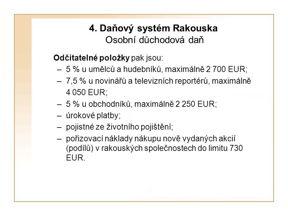 4. Daňový systém Rakouska Osobní důchodová daň Odčitatelné položky pak jsou: –5 % u umělců a hudebníků, maximálně 2 700 EUR; –7,5 % u novinářů a telev