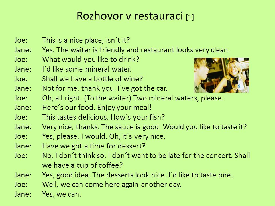 Rozhovor v restauraci [1] Joe:This is a nice place, isn´t it.