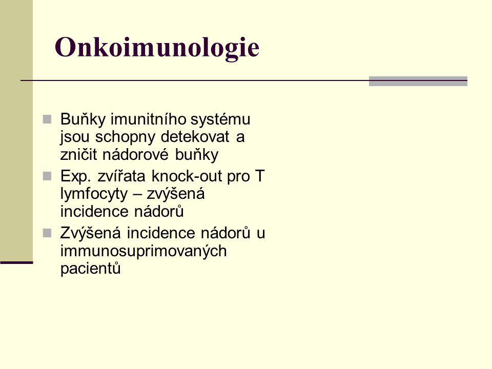 Onkoimunologie Buňky imunitního systému jsou schopny detekovat a zničit nádorové buňky Exp. zvířata knock-out pro T lymfocyty – zvýšená incidence nádo