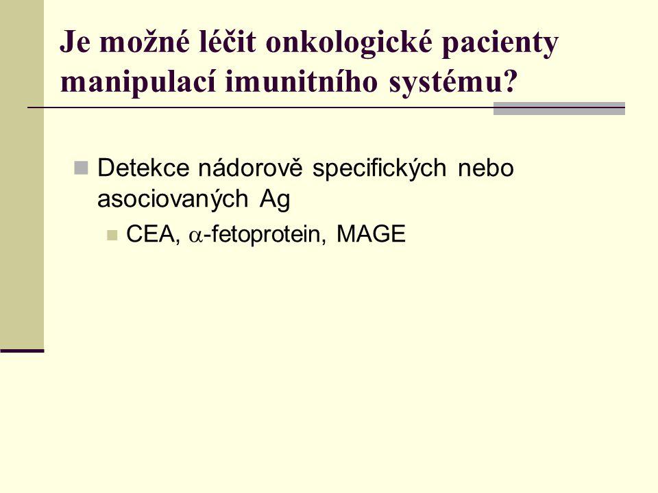 Je možné léčit onkologické pacienty manipulací imunitního systému? Detekce nádorově specifických nebo asociovaných Ag CEA,  -fetoprotein, MAGE