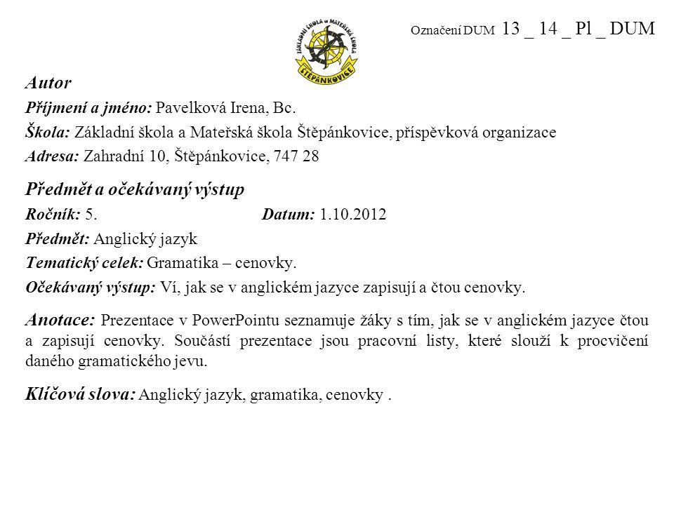 Označení DUM 13 _ 14 _ Pl _ DUM Autor Příjmení a jméno: Pavelková Irena, Bc.
