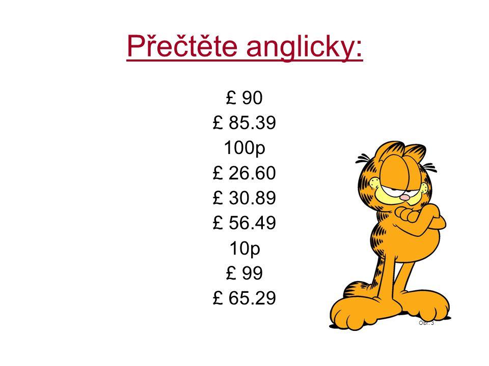 Přečtěte anglicky: £ 90 £ 85.39 100p £ 26.60 £ 30.89 £ 56.49 10p £ 99 £ 65.29 Obr. 3
