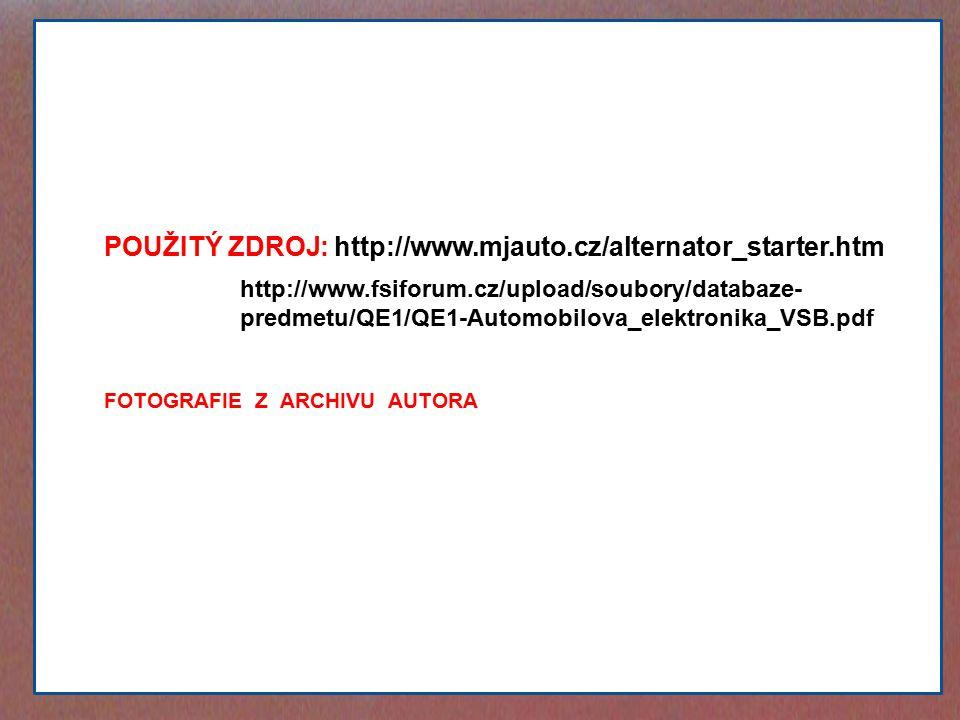 POUŽITÝ ZDROJ: http://www.mjauto.cz/alternator_starter.htm FOTOGRAFIE Z ARCHIVU AUTORA http://www.fsiforum.cz/upload/soubory/databaze- predmetu/QE1/QE1-Automobilova_elektronika_VSB.pdf