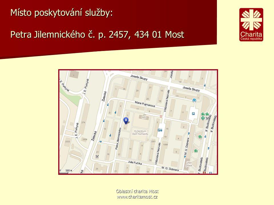 Oblastní charita Most www.charitamost.cz Místo poskytování služby: Petra Jilemnického č. p. 2457, 434 01 Most