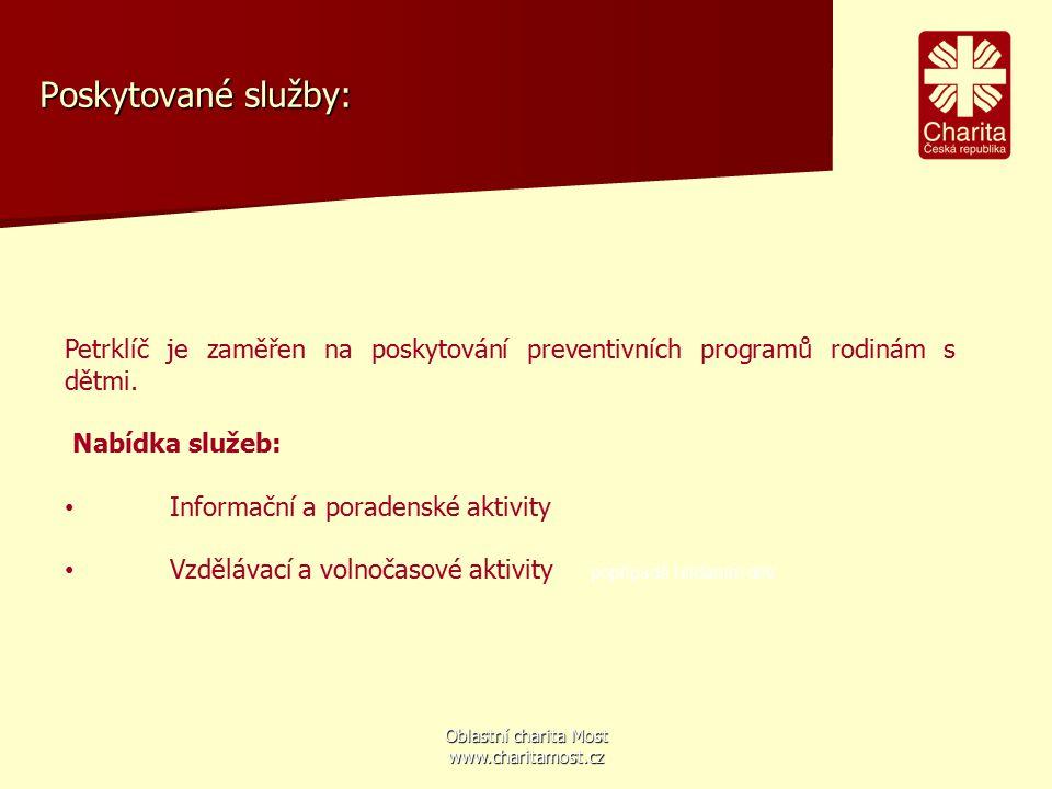 Oblastní charita Most www.charitamost.cz Poskytované služby: Petrklíč je zaměřen na poskytování preventivních programů rodinám s dětmi. Nabídka služeb