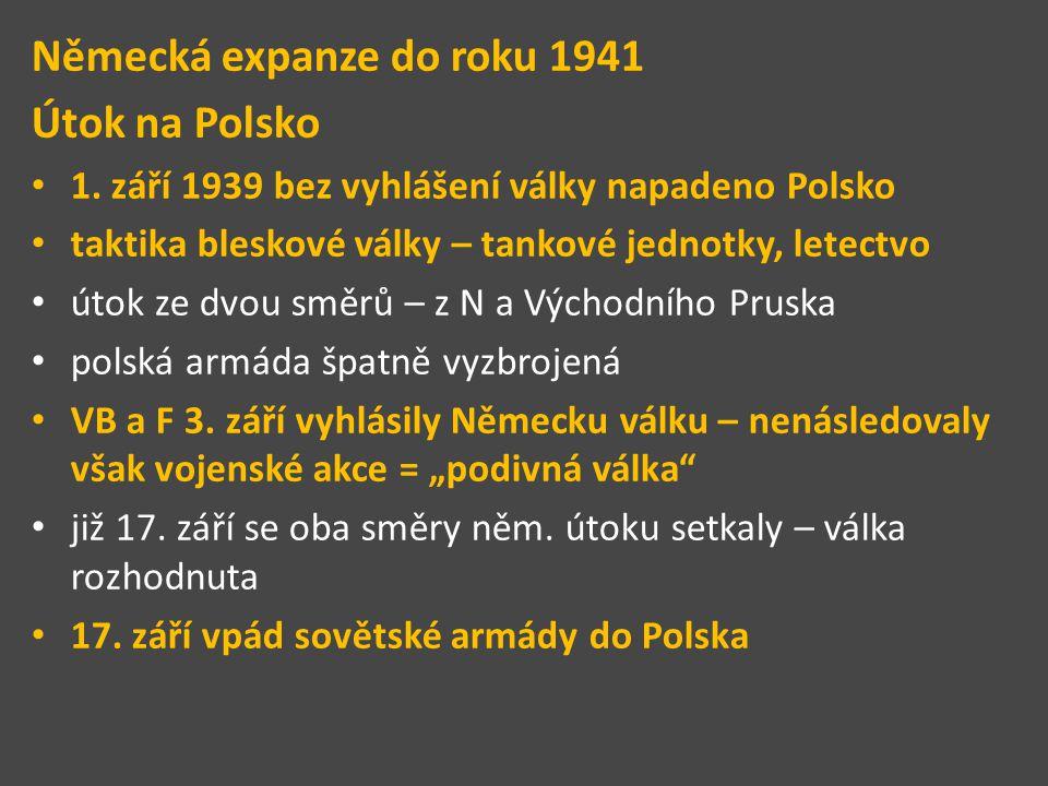 Německá expanze do roku 1941 Útok na Polsko 1. září 1939 bez vyhlášení války napadeno Polsko taktika bleskové války – tankové jednotky, letectvo útok