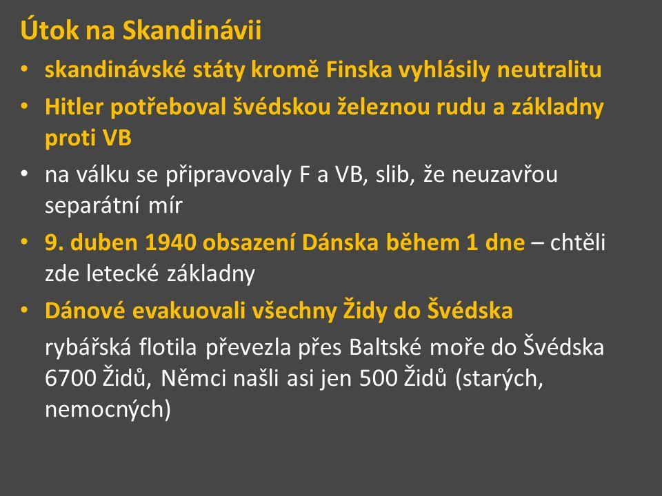 Útok na Skandinávii skandinávské státy kromě Finska vyhlásily neutralitu Hitler potřeboval švédskou železnou rudu a základny proti VB na válku se přip