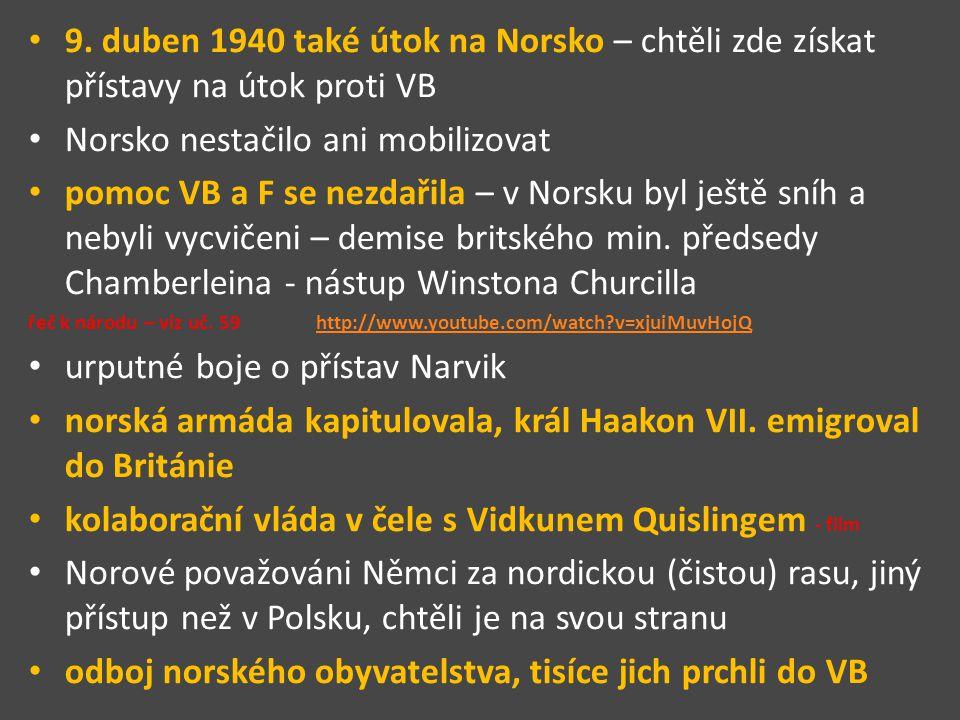 9. duben 1940 také útok na Norsko – chtěli zde získat přístavy na útok proti VB Norsko nestačilo ani mobilizovat pomoc VB a F se nezdařila – v Norsku