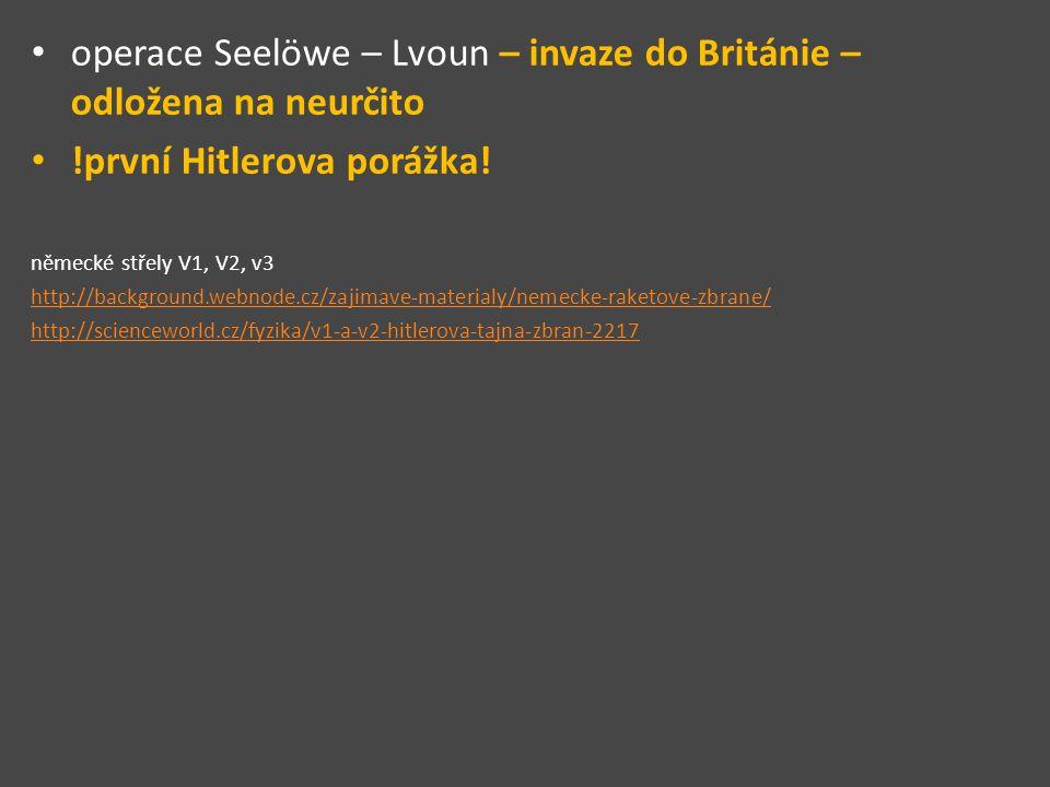 operace Seelöwe – Lvoun – invaze do Británie – odložena na neurčito !první Hitlerova porážka! německé střely V1, V2, v3 http://background.webnode.cz/z